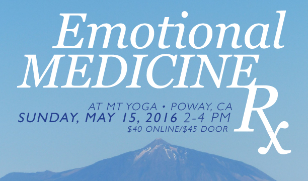 Emotional Medicine Rx Mini Workshop Mt Yoga in Poway May 15th